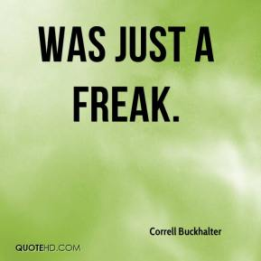 Correll Buckhalter - was just a freak.