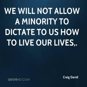 We will not allow a minority to dictate to us how to live our lives.