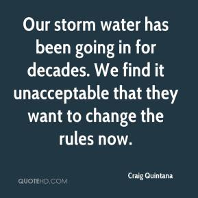 Our storm water has been going in for decades. We find it unacceptable that they want to change the rules now.