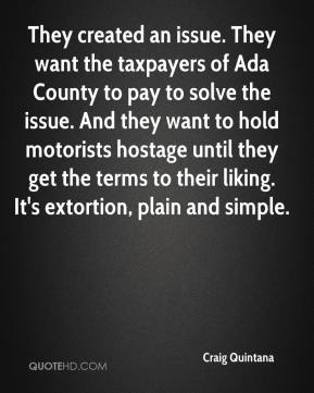 They created an issue. They want the taxpayers of Ada County to pay to solve the issue. And they want to hold motorists hostage until they get the terms to their liking. It's extortion, plain and simple.
