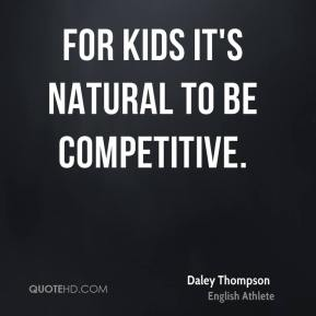 For kids it's natural to be competitive.