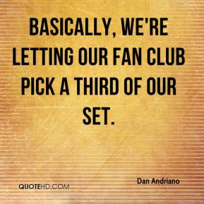 Dan Andriano - Basically, we're letting our fan club pick a third of our set.