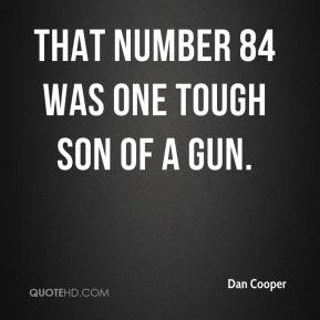 Dan Cooper - That number 84 was one tough son of a gun.