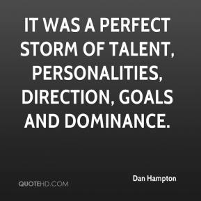 Dan Hampton - It was a perfect storm of talent, personalities, direction, goals and dominance.