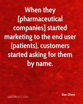 Dan Olson - When they [pharmaceutical companies] started marketing to the end user (patients), customers started asking for them by name.