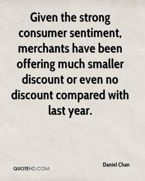 Daniel Chan - Given the strong consumer sentiment, merchants have been offering much smaller discount or even no discount compared with last year.