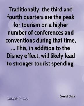 Daniel Chan - Traditionally, the third and fourth quarters are the peak for tourism on a higher number of conferences and conventions during that time, ... This, in addition to the Disney effect, will likely lead to stronger tourist spending.