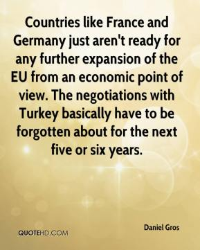 Daniel Gros - Countries like France and Germany just aren't ready for any further expansion of the EU from an economic point of view. The negotiations with Turkey basically have to be forgotten about for the next five or six years.