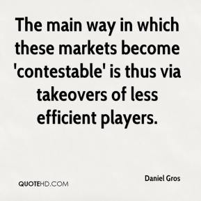 The main way in which these markets become 'contestable' is thus via takeovers of less efficient players.