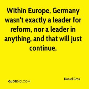 Daniel Gros - Within Europe, Germany wasn't exactly a leader for reform, nor a leader in anything, and that will just continue.