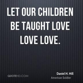 Let our children be taught love love love.