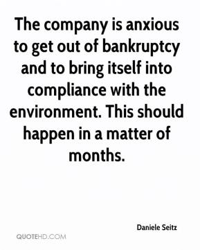 Daniele Seitz - The company is anxious to get out of bankruptcy and to bring itself into compliance with the environment. This should happen in a matter of months.