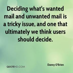 Danny O'Brien - Deciding what's wanted mail and unwanted mail is a tricky issue, and one that ultimately we think users should decide.