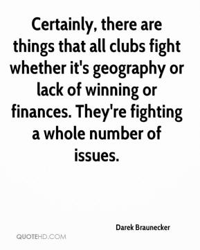 Certainly, there are things that all clubs fight whether it's geography or lack of winning or finances. They're fighting a whole number of issues.
