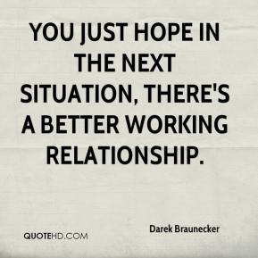 You just hope in the next situation, there's a better working relationship.