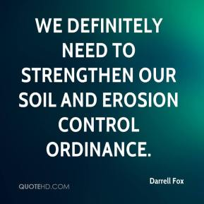 Darrell Fox - We definitely need to strengthen our soil and erosion control ordinance.