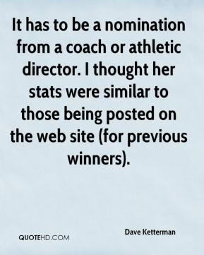 Dave Ketterman - It has to be a nomination from a coach or athletic director. I thought her stats were similar to those being posted on the web site (for previous winners).