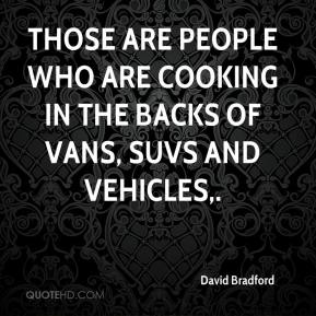 Those are people who are cooking in the backs of vans, SUVs and vehicles.