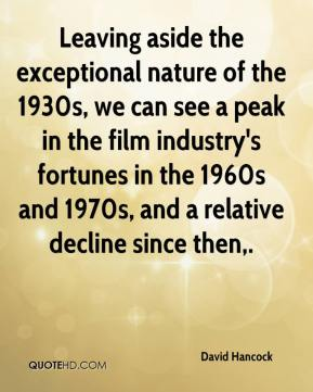 David Hancock - Leaving aside the exceptional nature of the 1930s, we can see a peak in the film industry's fortunes in the 1960s and 1970s, and a relative decline since then.