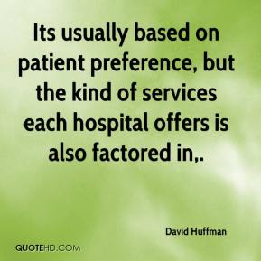 David Huffman - Its usually based on patient preference, but the kind of services each hospital offers is also factored in.