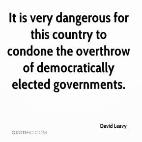David Leavy - It is very dangerous for this country to condone the overthrow of democratically elected governments.