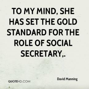 David Manning - To my mind, she has set the gold standard for the role of social secretary.