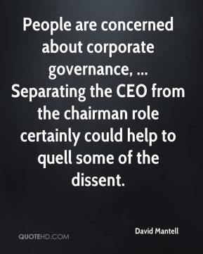 People are concerned about corporate governance, ... Separating the CEO from the chairman role certainly could help to quell some of the dissent.