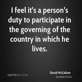 David McCallum - I feel it's a person's duty to participate in the governing of the country in which he lives.