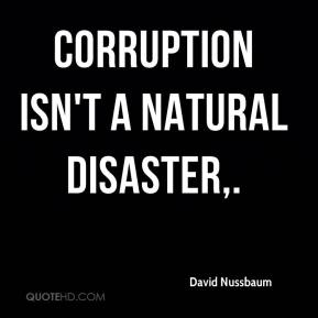 Corruption isn't a natural disaster.