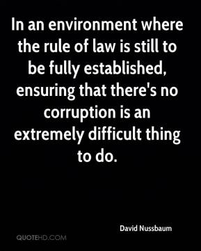 In an environment where the rule of law is still to be fully established, ensuring that there's no corruption is an extremely difficult thing to do.