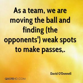 David O'Donnell - As a team, we are moving the ball and finding (the opponents') weak spots to make passes.