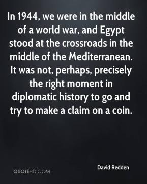 David Redden - In 1944, we were in the middle of a world war, and Egypt stood at the crossroads in the middle of the Mediterranean. It was not, perhaps, precisely the right moment in diplomatic history to go and try to make a claim on a coin.