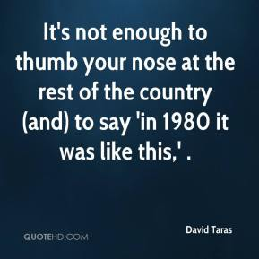 It's not enough to thumb your nose at the rest of the country (and) to say 'in 1980 it was like this,' .