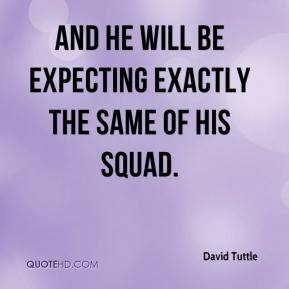 David Tuttle - And he will be expecting exactly the same of his squad.