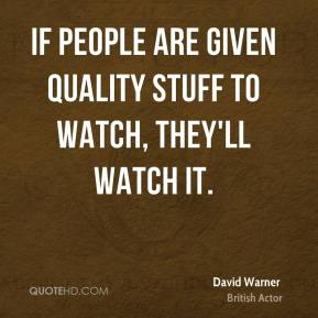If people are given quality stuff to watch, they'll watch it.