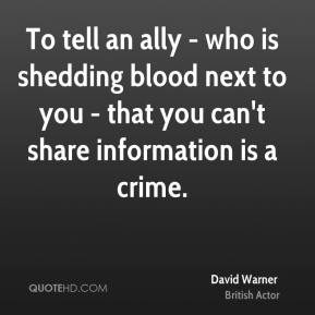 To tell an ally - who is shedding blood next to you - that you can't share information is a crime.