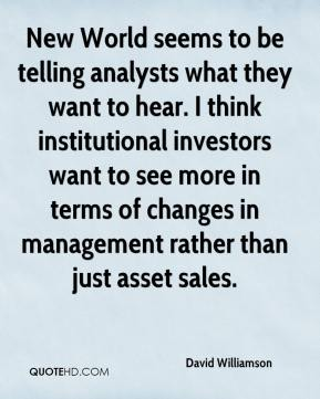 David Williamson - New World seems to be telling analysts what they want to hear. I think institutional investors want to see more in terms of changes in management rather than just asset sales.