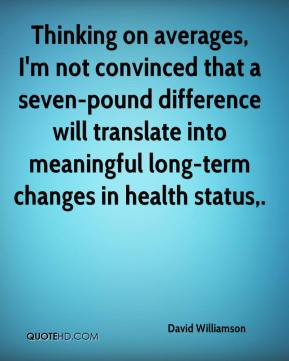 Thinking on averages, I'm not convinced that a seven-pound difference will translate into meaningful long-term changes in health status.