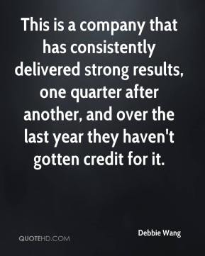 Debbie Wang - This is a company that has consistently delivered strong results, one quarter after another, and over the last year they haven't gotten credit for it.