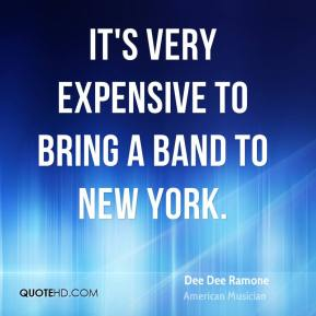 It's very expensive to bring a band to New York.