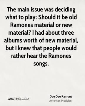 The main issue was deciding what to play: Should it be old Ramones material or new material? I had about three albums worth of new material, but I knew that people would rather hear the Ramones songs.