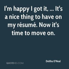 Deltha O'Neal - I'm happy I got it, ... It's a nice thing to have on my résumé. Now it's time to move on.