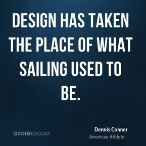 Design has taken the place of what sailing used to be.
