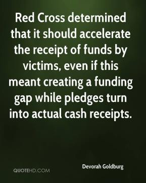 Devorah Goldburg - Red Cross determined that it should accelerate the receipt of funds by victims, even if this meant creating a funding gap while pledges turn into actual cash receipts.