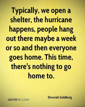 Devorah Goldburg - Typically, we open a shelter, the hurricane happens, people hang out there maybe a week or so and then everyone goes home. This time, there's nothing to go home to.