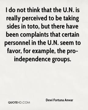 Dewi Fortuna Anwar - I do not think that the U.N. is really perceived to be taking sides in toto, but there have been complaints that certain personnel in the U.N. seem to favor, for example, the pro-independence groups.
