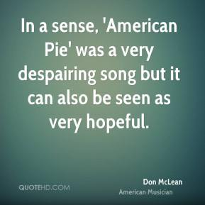 Don McLean - In a sense, 'American Pie' was a very despairing song but it can also be seen as very hopeful.