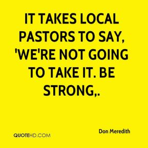 It takes local pastors to say, 'we're not going to take it. Be strong.