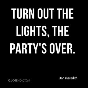 Turn out the lights, the party's over.