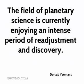 Donald Yeomans - The field of planetary science is currently enjoying an intense period of readjustment and discovery.